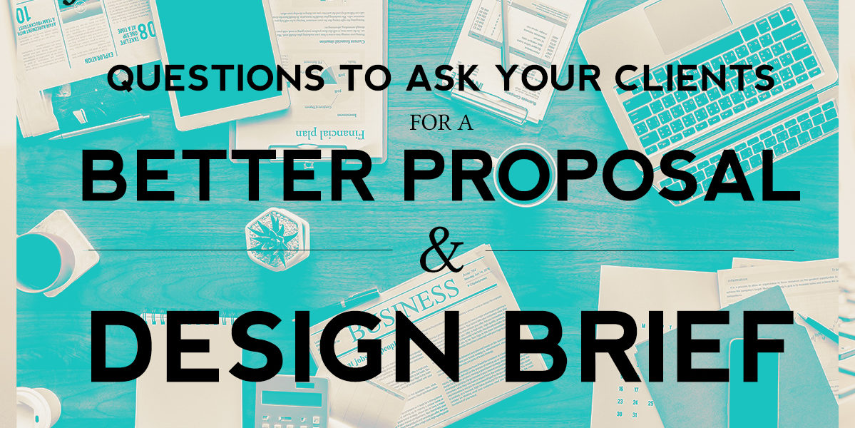 Questions To Ask Your Clients For a Better Proposal and Design Brief