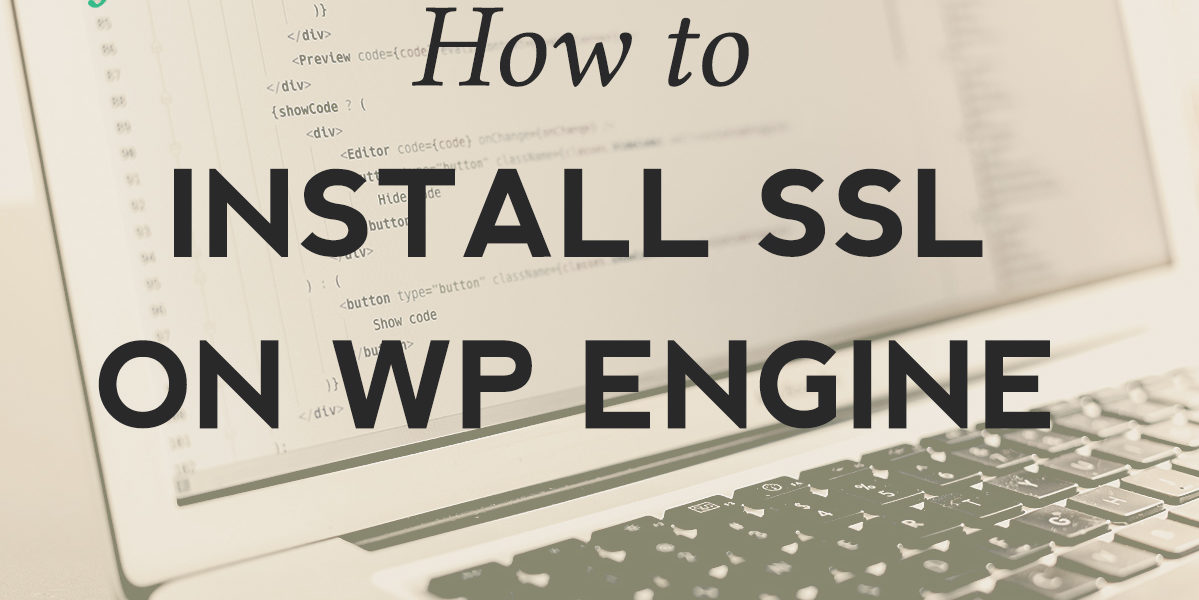 How to install an SSL certificate on WP Engine (easy peasy!)